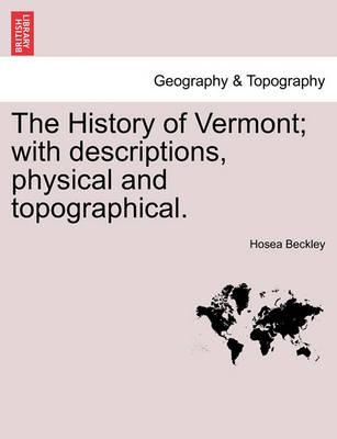 The History of Vermont; With Descriptions, Physical and Topographical.