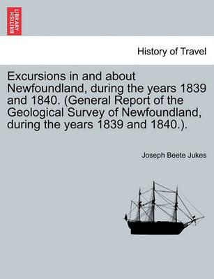Excursions in and about Newfoundland, During the Years 1839 and 1840. (General Report of the Geological Survey of Newfoundland, During the Years 1839 and 1840.).