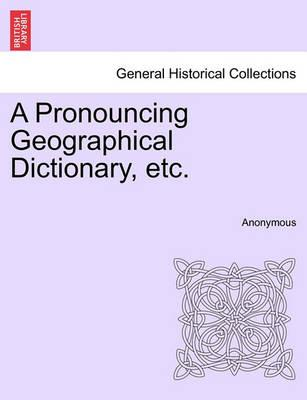 A Pronouncing Geographical Dictionary, Etc.