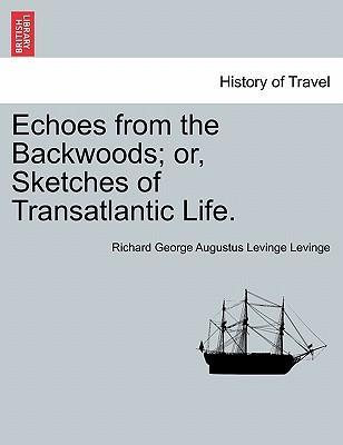 Echoes from the Backwoods; Or, Sketches of Transatlantic Life.