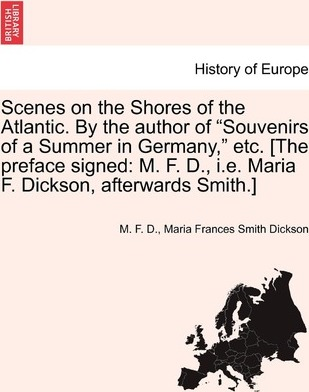 Scenes on the Shores of the Atlantic. by the Author of Souvenirs of a Summer in Germany, Etc. [The Preface Signed