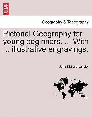 Pictorial Geography for Young Beginners. ... with ... Illustrative Engravings.