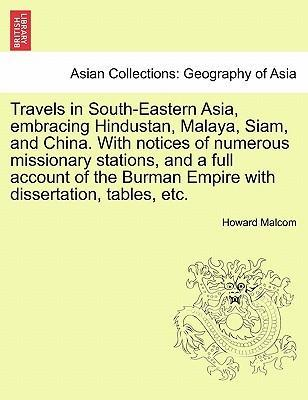 Travels in South-Eastern Asia, Embracing Hindustan, Malaya, Siam, and China. with Notices of Numerous Missionary Stations, and a Full Account of the Burman Empire with Dissertation, Tables, Etc.