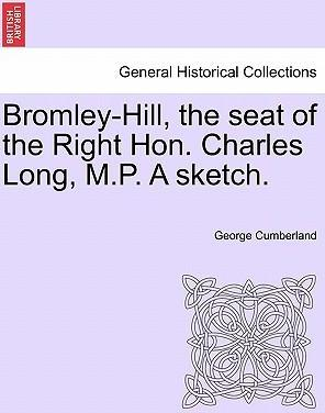 Bromley-Hill, the Seat of the Right Hon. Charles Long, M.P. a Sketch.