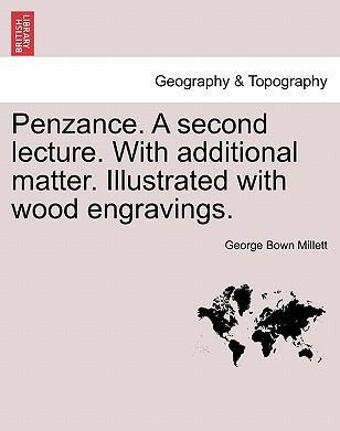 Penzance. a Second Lecture. with Additional Matter. Illustrated with Wood Engravings.