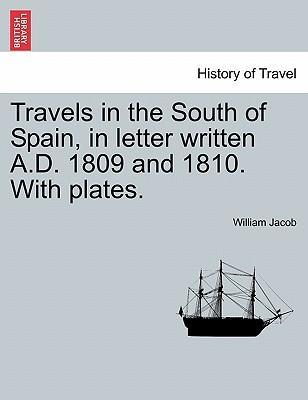 Travels in the South of Spain, in Letter Written A.D. 1809 and 1810. with Plates.