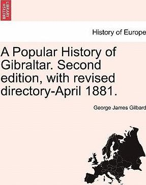 A Popular History of Gibraltar. Second Edition, with Revised Directory-April 1881.