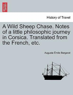 A Wild Sheep Chase. Notes of a Little Philosophic Journey in Corsica. Translated from the French, Etc.