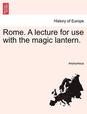 Rome. a Lecture for Use with the Magic Lantern.