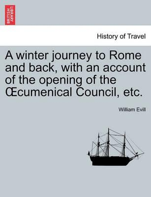 A Winter Journey to Rome and Back, with an Account of the Opening of the Cumenical Council, Etc.