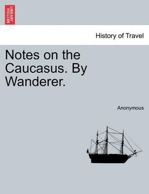 Notes on the Caucasus. by Wanderer.