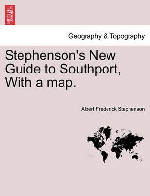 Stephenson's New Guide to Southport, with a Map.