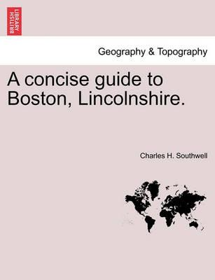 A Concise Guide to Boston, Lincolnshire.