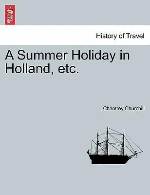 A Summer Holiday in Holland, Etc.