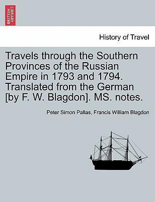 Travels Through the Southern Provinces of the Russian Empire in 1793 and 1794. Translated from the German [By F. W. Blagdon]. Ms. Notes. Vol. I. Second Edition