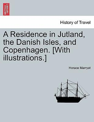 A Residence in Jutland, the Danish Isles, and Copenhagen. [With Illustrations.]