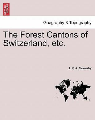 The Forest Cantons of Switzerland, Etc.
