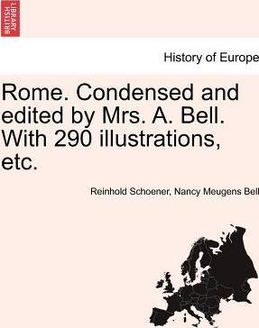 Rome. Condensed and Edited by Mrs. A. Bell. with 290 Illustrations, Etc.