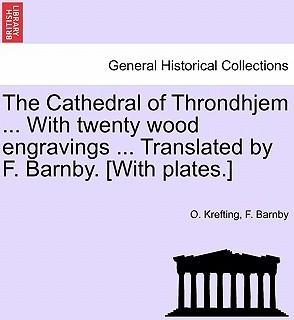 The Cathedral of Throndhjem ... with Twenty Wood Engravings ... Translated by F. Barnby. [With Plates.]