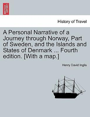 A Personal Narrative of a Journey Through Norway, Part of Sweden, and the Islands and States of Denmark ... Fourth Edition. [With a Map.]