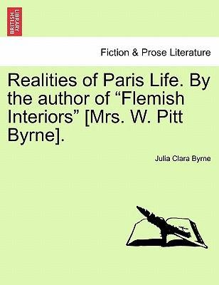 Realities of Paris Life. by the Author of Flemish Interiors [Mrs. W. Pitt Byrne]. Vol. III.