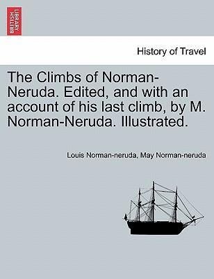 The Climbs of Norman-Neruda. Edited, and with an Account of His Last Climb, by M. Norman-Neruda. Illustrated.