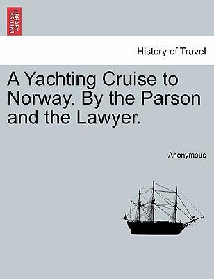 A Yachting Cruise to Norway. by the Parson and the Lawyer.