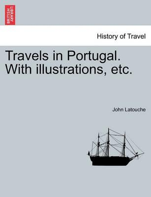 Travels in Portugal. with Illustrations, Etc.