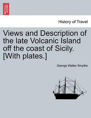 Views and Description of the Late Volcanic Island Off the Coast of Sicily. [With Plates.]