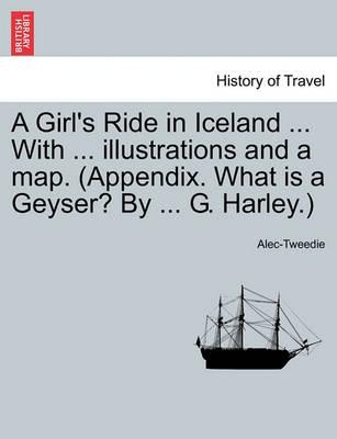 A Girl's Ride in Iceland ... with ... Illustrations and a Map. (Appendix. What Is a Geyser? by ... G. Harley.)