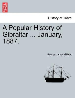 A Popular History of Gibraltar ... January, 1887.
