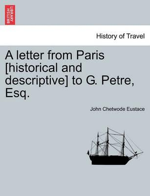 A Letter from Paris [Historical and Descriptive] to G. Petre, Esq.