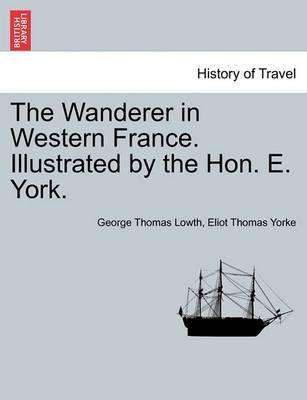 The Wanderer in Western France. Illustrated by the Hon. E. York.
