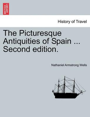 The Picturesque Antiquities of Spain ... Second Edition.