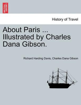 About Paris ... Illustrated by Charles Dana Gibson.