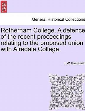 Rotherham College. a Defence of the Recent Proceedings Relating to the Proposed Union with Airedale College.