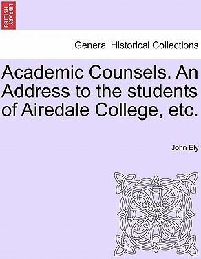 Academic Counsels. an Address to the Students of Airedale College, Etc.