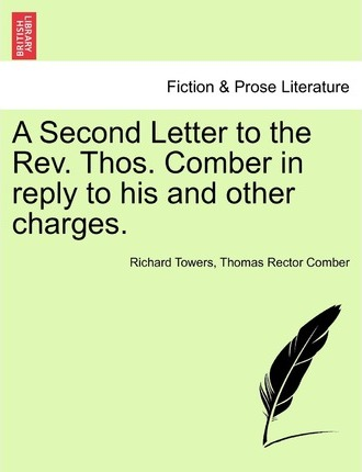 A Second Letter to the REV. Thos. Comber in Reply to His and Other Charges.