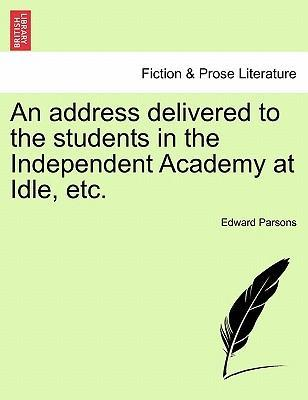 An Address Delivered to the Students in the Independent Academy at Idle, Etc.