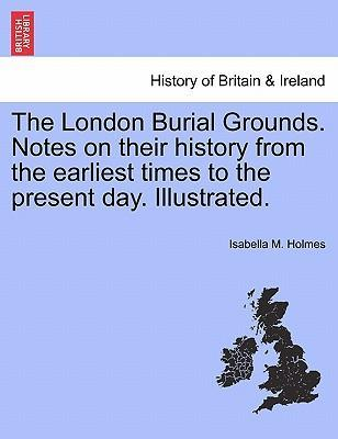 The London Burial Grounds. Notes on Their History from the Earliest Times to the Present Day. Illustrated.