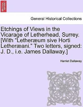 "Etchings of Views in the Vicarage of Letherhead, Surrey. [With ""Lether Um Sive Horti Lether Ani."" Two Letters, Signed"