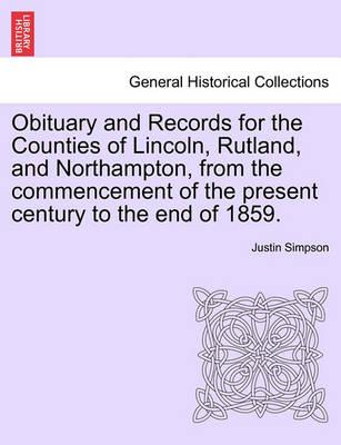 Obituary and Records for the Counties of Lincoln, Rutland, and Northampton, from the Commencement of the Present Century to the End of 1859.