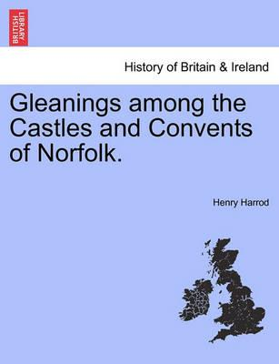 Gleanings Among the Castles and Convents of Norfolk.