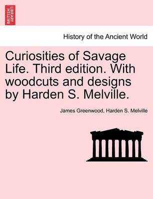 Curiosities of Savage Life. Third Edition. with Woodcuts and Designs by Harden S. Melville.