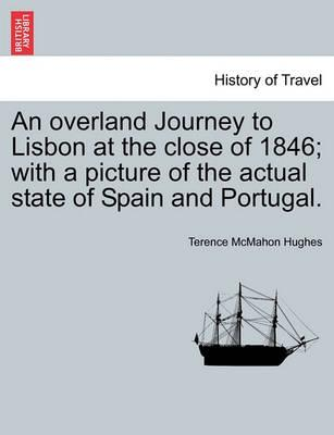 An Overland Journey to Lisbon at the Close of 1846; With a Picture of the Actual State of Spain and Portugal. Vol. II