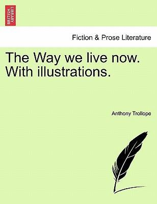 The Way We Live Now. with Illustrations.