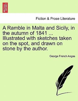 A Ramble in Malta and Sicily, in the Autumn of 1841 ... Illustrated with Sketches Taken on the Spot, and Drawn on Stone by the Author.