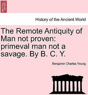 The Remote Antiquity of Man Not Proven