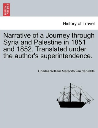 Narrative of a Journey Through Syria and Palestine in 1851 and 1852, Volume II of II