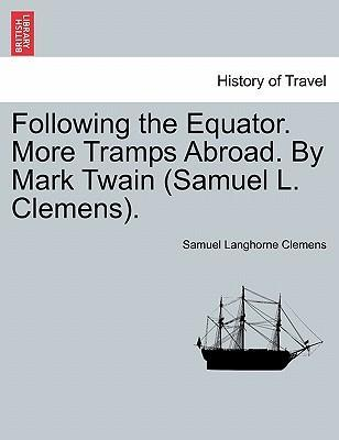 Following the Equator. More Tramps Abroad. by Mark Twain (Samuel L. Clemens).